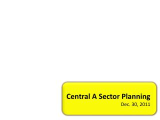 Central A Sector Planning Dec. 30, 2011