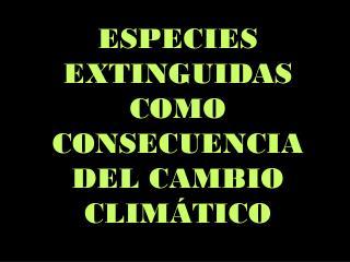 ESPECIES EXTINGUIDAS COMO CONSECUENCIA DEL CAMBIO CLIMÁTICO