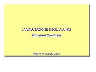 LA VALUTAZIONE DEGLI ALUNNI Giovanni Cominelli  Milano, 6 maggio 2006