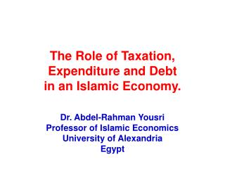 The Role of Taxation, Expenditure and Debt  in an Islamic Economy.