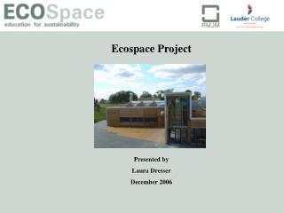 Ecospace Project Presented by Laura Dresser December 2006