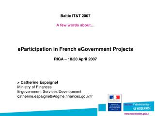 Baltic IT&T 2007 A few words about…  eParticipation in French eGovernment Projects