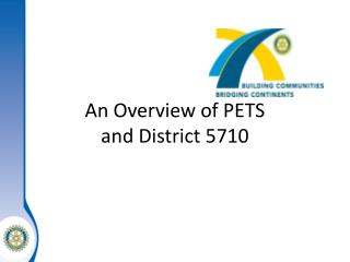 An Overview of PETS and District 5710