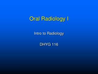 Oral Radiology I
