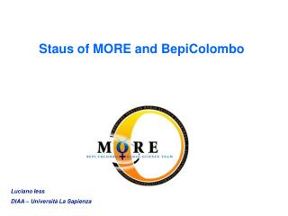 Staus of MORE and BepiColombo