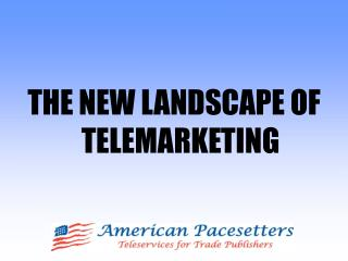 THE NEW LANDSCAPE OF TELEMARKETING