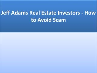 Jeff Adams Real Estate Investors - How to Avoid Scam