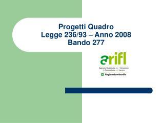 Progetti Quadro  Legge 236/93 – Anno 2008 Bando 277