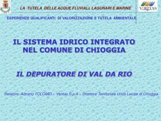 IL SISTEMA IDRICO INTEGRATO NEL COMUNE  DI  CHIOGGIA IL DEPURATORE  DI  VAL DA RIO