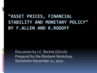 """Asset Prices, Financial Stability and Monetary Policy"" by  F.Allen and  K.Rogoff"
