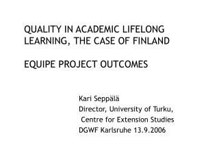 QUALITY IN ACADEMIC LIFELONG LEARNING, THE CASE OF FINLAND EQUIPE PROJECT OUTCOMES