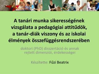 doktori (PhD) disszertáció és annak rejtett dimenziói, érdekességei Készítette:  Fűzi Beatrix