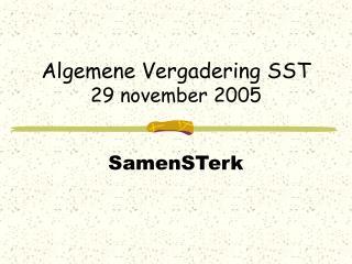 Algemene Vergadering SST 29 november 2005