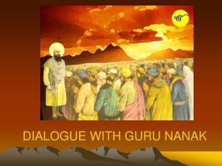 DIALOGUE WITH GURU NANAK