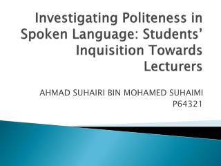 Investigating Politeness in Spoken Language: Students� Inquisition Towards Lecturers