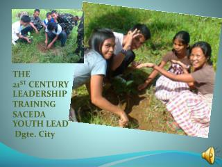 THE  21 ST  CENTURY LEADERSHIP TRAINING SACEDA YOUTH LEAD Dgte . City