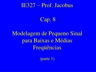 IE327 – Prof. Jacobus  Cap. 8 Modelagem de Pequeno Sinal para Baixas e Médias Freqüências