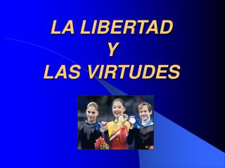 LA LIBERTAD  Y  LAS VIRTUDES