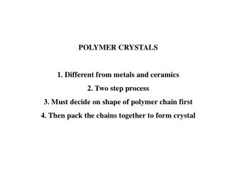 POLYMER CRYSTALS 1. Different from metals and ceramics 2. Two step process