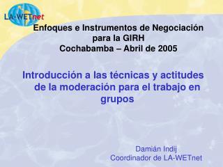Enfoques e Instrumentos de Negociación para la GIRH Cochabamba – Abril de 2005