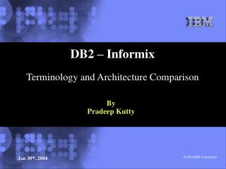 DB2 – Informix Terminology and Architecture Comparison