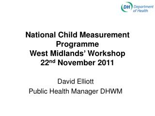 National Child Measurement Programme West Midlands' Workshop 22 nd  November 2011