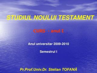 STUDIUL NOULUI TESTAMENT  CURS  - anul I Anul universitar 2009-2010 Semestrul I