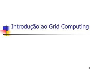 Introdução ao Grid Computing