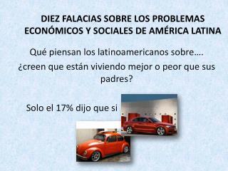 DIEZ FALACIAS SOBRE LOS PROBLEMAS ECONÓMICOS Y SOCIALES DE AMÉRICA LATINA