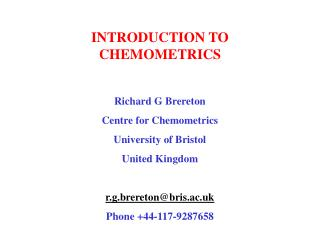 INTRODUCTION TO CHEMOMETRICS  Richard G Brereton Centre for Chemometrics University of Bristol United Kingdom  r.g.brere