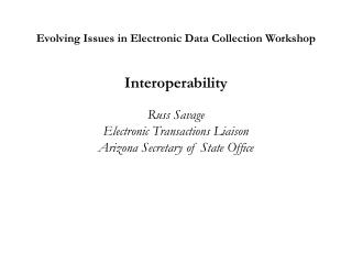Evolving Issues in Electronic Data Collection Workshop Interoperability Russ Savage