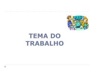 TEMA DO  TRABALHO