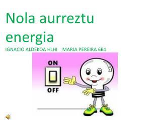 Nola aurreztu energia IGNACIO ALDEKOA HLHI    MARIA PEREIRA 6B1