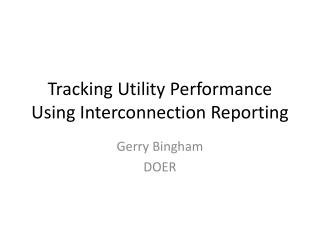 Tracking Utility Performance Using Interconnection Reporting