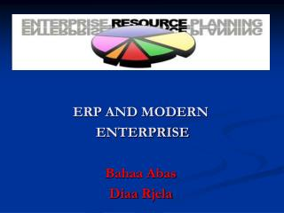 ERP AND MODERN  ENTERPRISE Bahaa Abas Diaa  Rjela