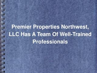 Premier Properties Northwest, LLC Has A Team Of Well-Trained Professionals