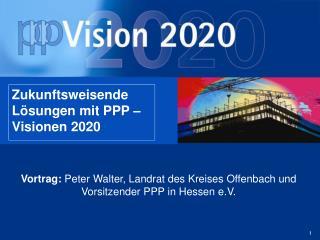 Zukunftsweisende  L�sungen mit PPP � Visionen 2020