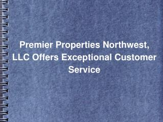 Premier Properties Northwest, LLC Offers Exceptional Customer Service