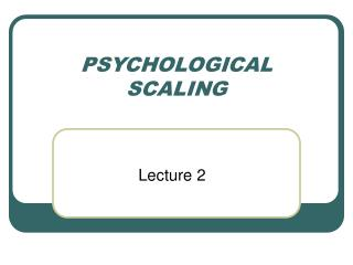 PSYCHOLOGICAL SCALING