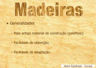 Generalidades Mais antigo material de constru  o palafitas; Facilidade de obten  o; Facilidade de adapta  o.