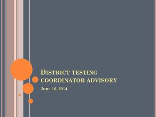 District testing coordinator advisory