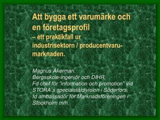 Magnus Åkerman.  Bergsskole-ingenjör och DIHR,