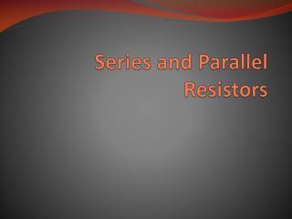 Series and Parallel Resistors