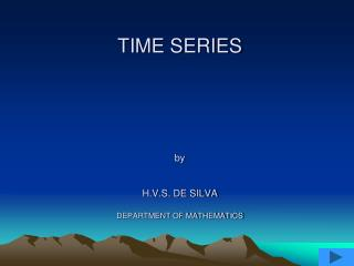 TIME SERIES by H.V.S. DE SILVA DEPARTMENT OF MATHEMATICS