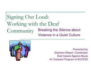 Signing Out Loud:  Working with the Deaf Community