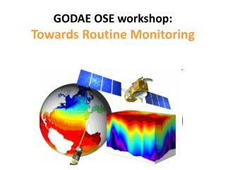 GODAE OSE workshop: Towards Routine Monitoring