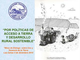"""""""POR POLÍTICAS DE ACCESO A TIERRA  Y DESARROLLO  RURAL SOSTENIBLE"""""""