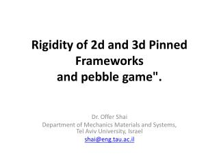 "Rigidity of 2d and 3d Pinned Frameworks  and pebble game""."