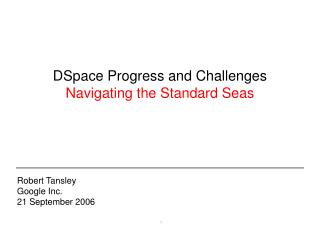 DSpace Progress and Challenges Navigating the Standard Seas
