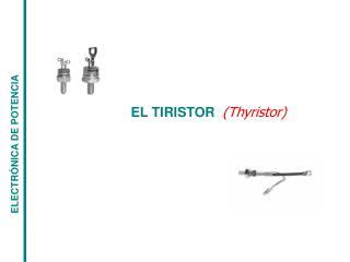 EL TIRISTOR   (Thyristor )